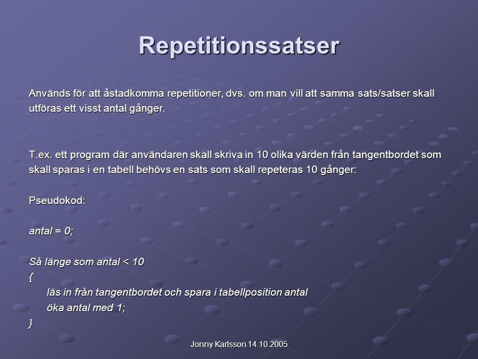 Jonny Karlsson 14.10.2005 Repetitionssatser Används för att åstadkomma repetitioner, dvs. om man vill att samma sats/satser skall utföras ett visst an