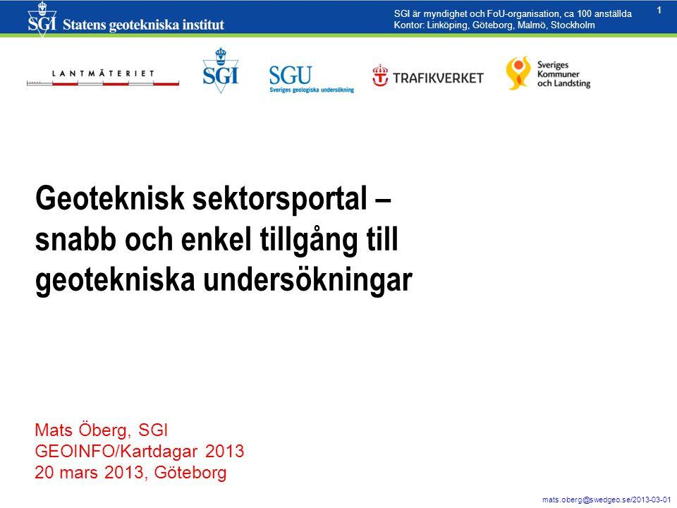 1 mats.oberg@swedgeo.se/2013-03-01 1 Geoteknisk sektorsportal – snabb och enkel tillgång till geotekniska undersökningar Mats Öberg, SGI GEOINFO/Kartd