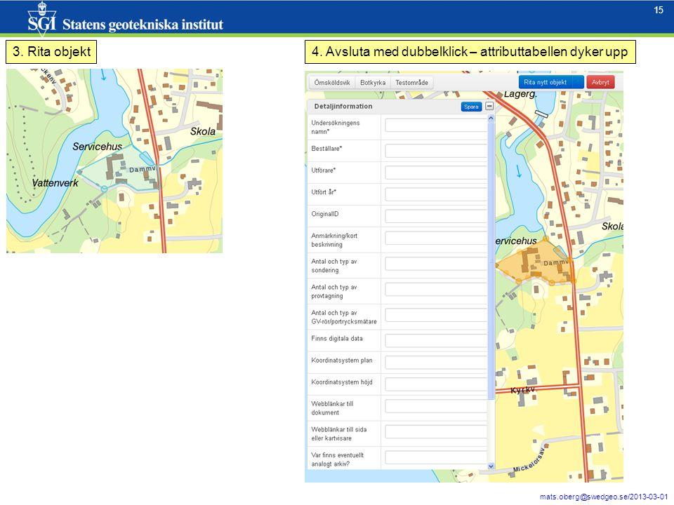 15 mats.oberg@swedgeo.se/2013-03-01 15 3. Rita objekt4. Avsluta med dubbelklick – attributtabellen dyker upp
