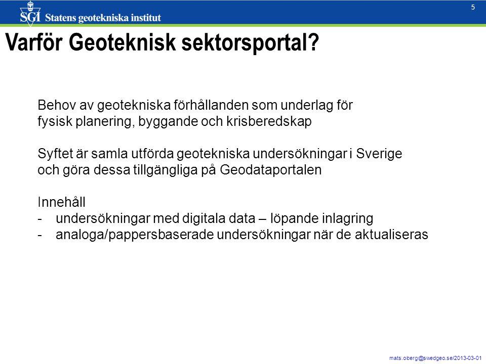 5 mats.oberg@swedgeo.se/2013-03-01 5 Varför Geoteknisk sektorsportal? Behov av geotekniska förhållanden som underlag för fysisk planering, byggande oc
