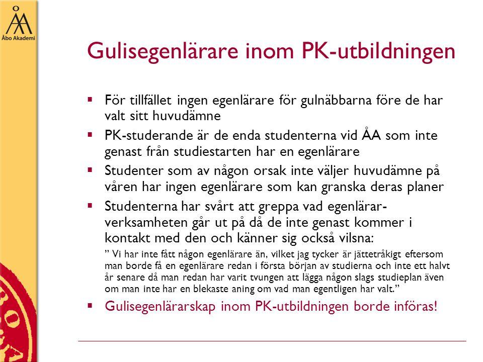Gulisegenlärare inom PK-utbildningen  För tillfället ingen egenlärare för gulnäbbarna före de har valt sitt huvudämne  PK-studerande är de enda stud
