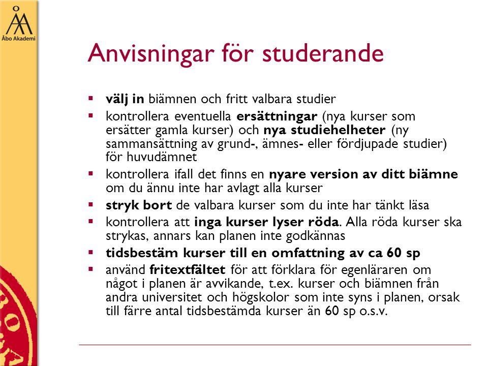 Anvisningar för studerande  välj in biämnen och fritt valbara studier  kontrollera eventuella ersättningar (nya kurser som ersätter gamla kurser) oc