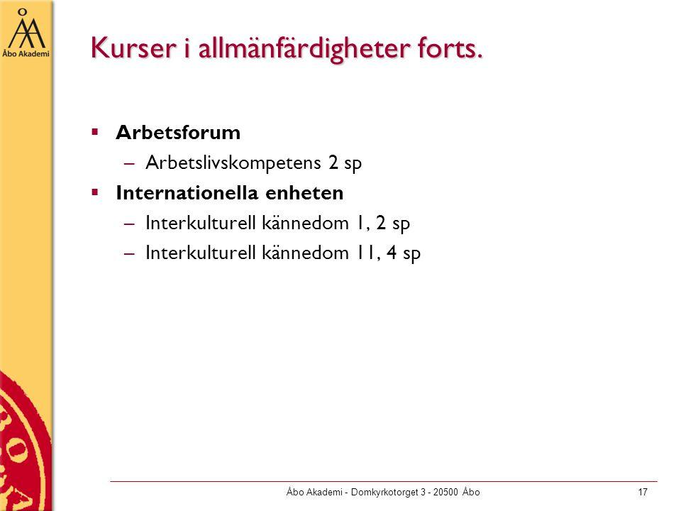 Åbo Akademi - Domkyrkotorget 3 - 20500 Åbo17  Arbetsforum –Arbetslivskompetens 2 sp  Internationella enheten –Interkulturell kännedom 1, 2 sp –Interkulturell kännedom 11, 4 sp Kurser i allmänfärdigheter forts.