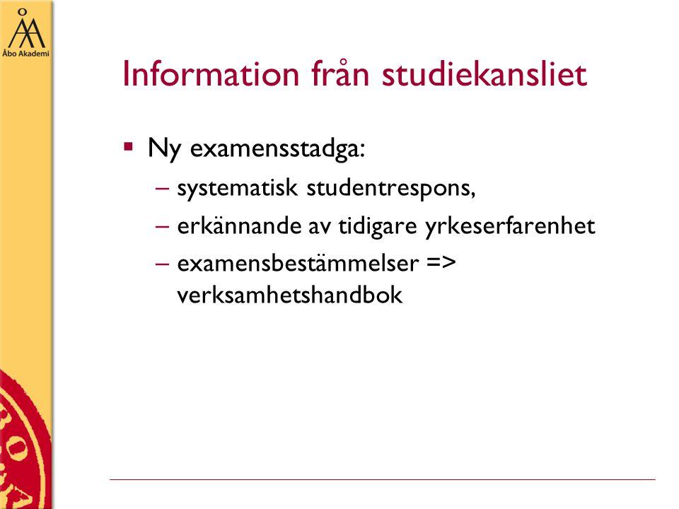 Information från studiekansliet  Ny examensstadga: –systematisk studentrespons, –erkännande av tidigare yrkeserfarenhet –examensbestämmelser => verksamhetshandbok