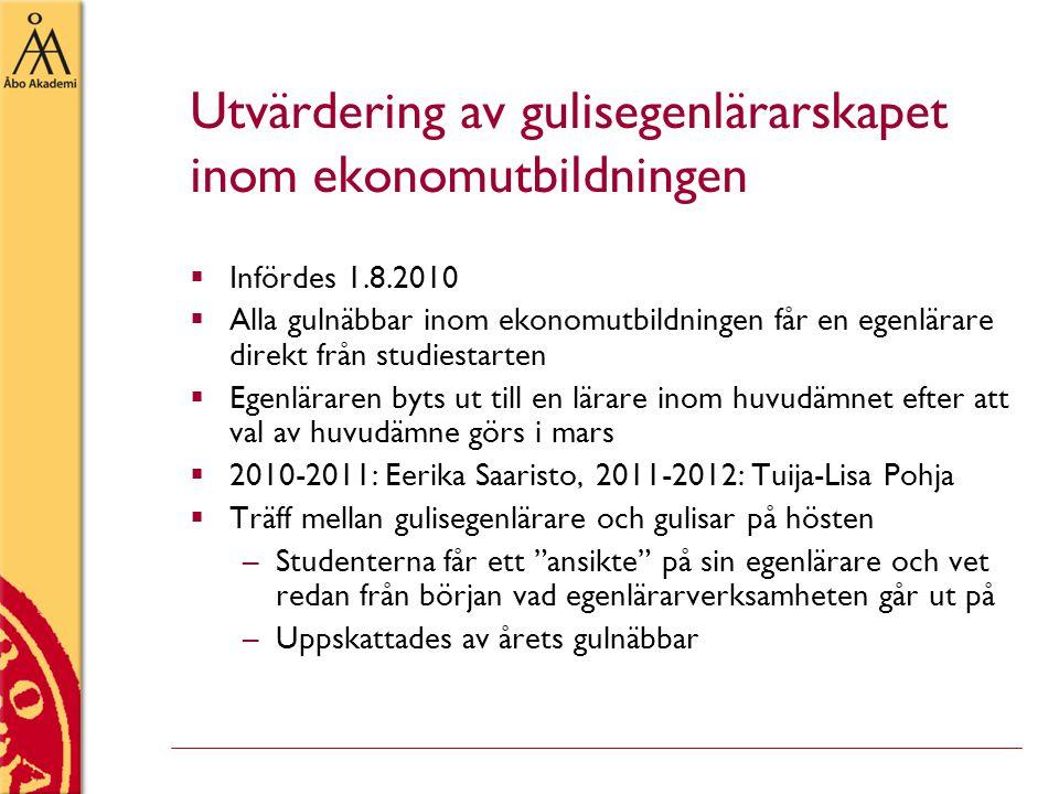 Utvärdering av gulisegenlärarskapet inom ekonomutbildningen  Infördes 1.8.2010  Alla gulnäbbar inom ekonomutbildningen får en egenlärare direkt från