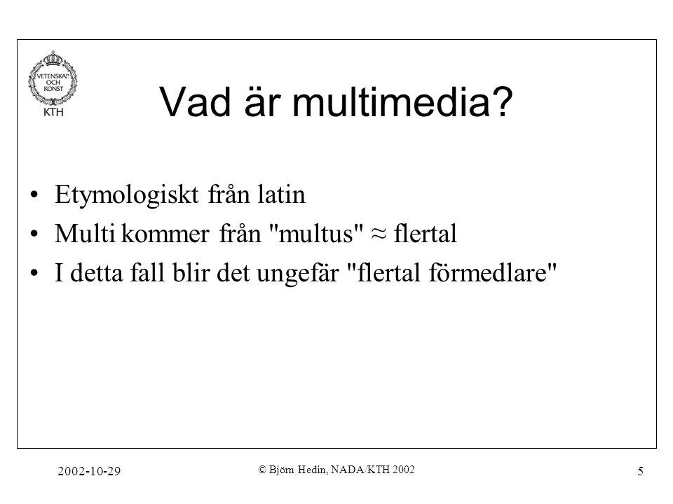 2002-10-29 © Björn Hedin, NADA/KTH 2002 5 Vad är multimedia.