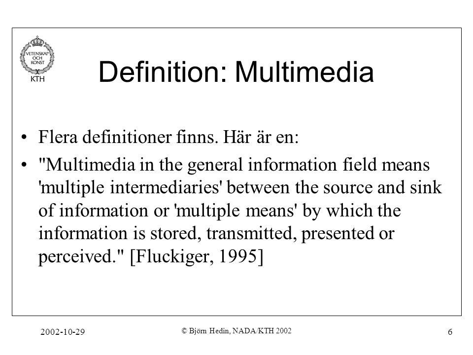 2002-10-29 © Björn Hedin, NADA/KTH 2002 6 Definition: Multimedia Flera definitioner finns.