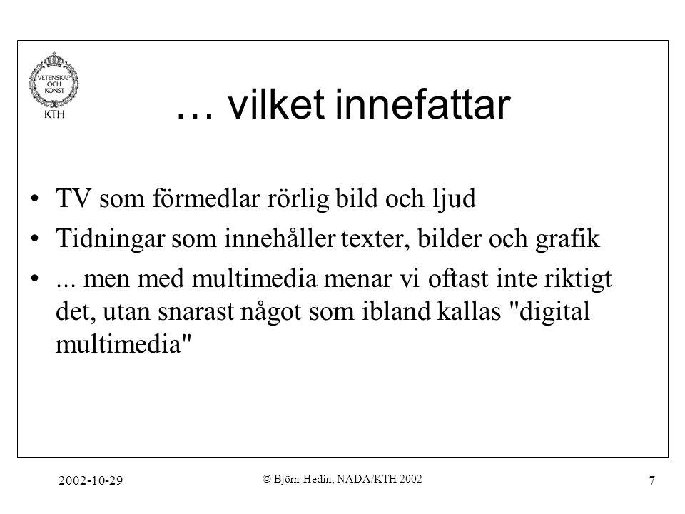2002-10-29 © Björn Hedin, NADA/KTH 2002 7 … vilket innefattar TV som förmedlar rörlig bild och ljud Tidningar som innehåller texter, bilder och grafik...