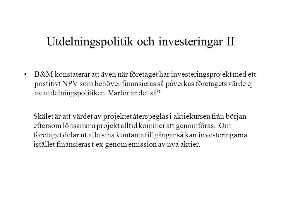 Utdelningspolitik och investeringar II B&M konstaterar att även när företaget har investeringsprojekt med ett postitivt NPV som behöver finansieras så