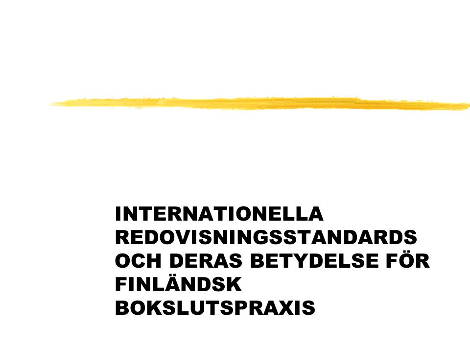 INTERNATIONELLA REDOVISNINGSSTANDARDS OCH DERAS BETYDELSE FÖR FINLÄNDSK BOKSLUTSPRAXIS