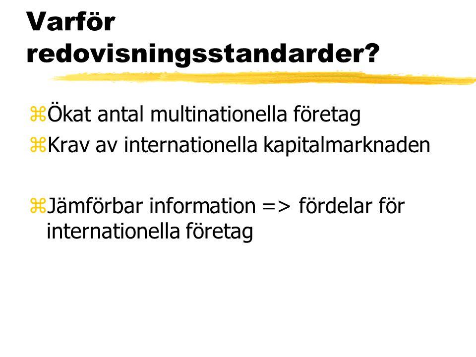 Varför redovisningsstandarder? zÖkat antal multinationella företag zKrav av internationella kapitalmarknaden zJämförbar information => fördelar för in