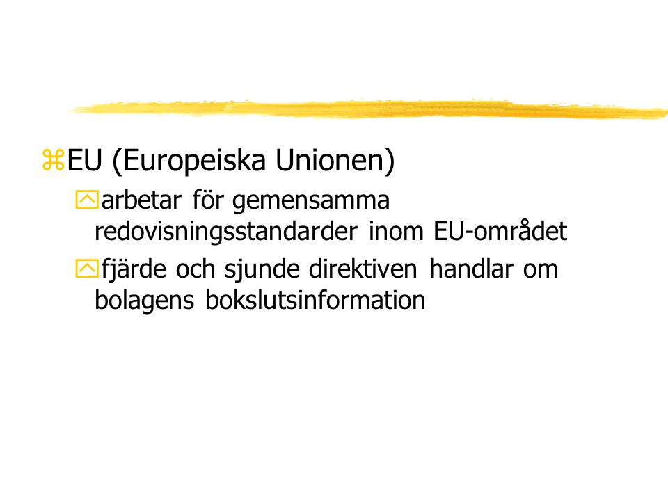 zEU (Europeiska Unionen) yarbetar för gemensamma redovisningsstandarder inom EU-området yfjärde och sjunde direktiven handlar om bolagens bokslutsinfo