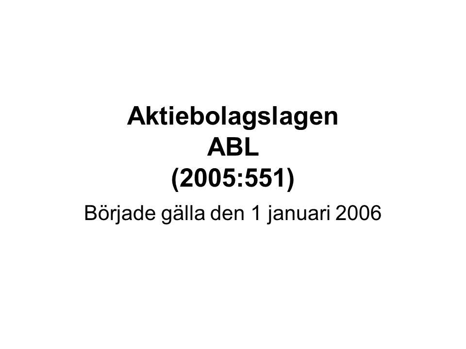 Aktiebolagslagen ABL (2005:551) Började gälla den 1 januari 2006