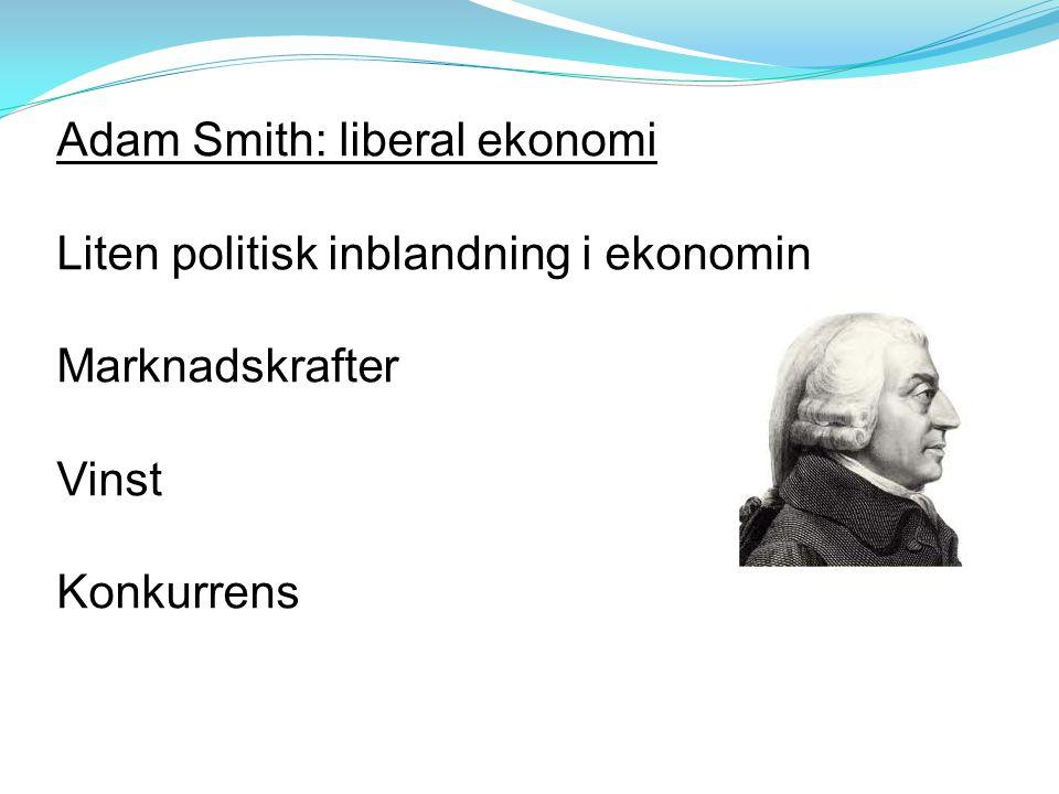 Adam Smith: liberal ekonomi Liten politisk inblandning i ekonomin Marknadskrafter Vinst Konkurrens