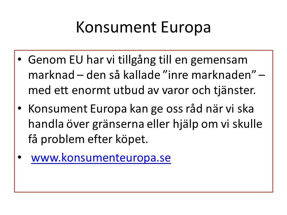 """Konsument Europa Genom EU har vi tillgång till en gemensam marknad – den så kallade """"inre marknaden"""" – med ett enormt utbud av varor och tjänster. Kon"""