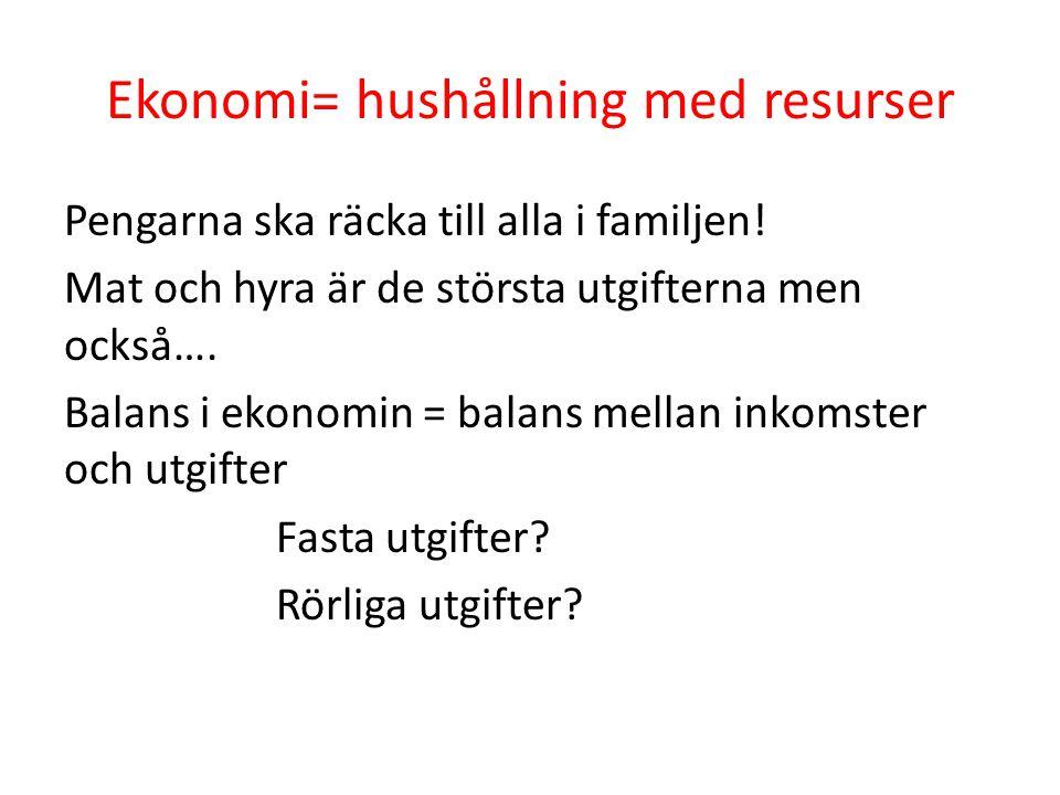 Ekonomi= hushållning med resurser Pengarna ska räcka till alla i familjen! Mat och hyra är de största utgifterna men också…. Balans i ekonomin = balan