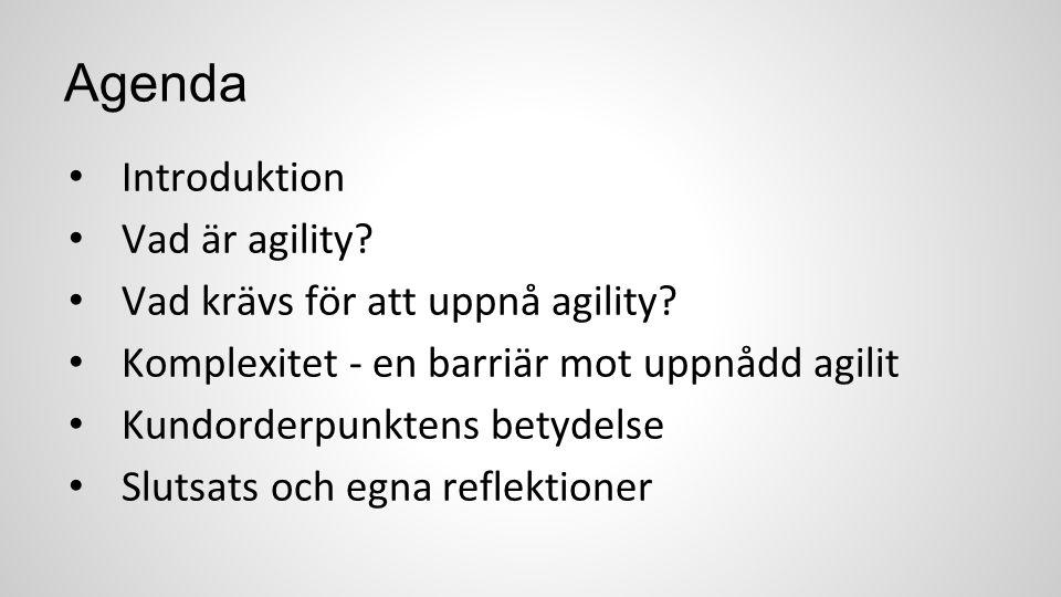 Agenda Introduktion Vad är agility? Vad krävs för att uppnå agility? Komplexitet - en barriär mot uppnådd agilit Kundorderpunktens betydelse Slutsats