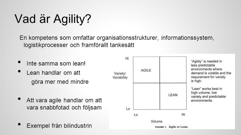 Vad är Agility? En kompetens som omfattar organisationsstrukturer, informationssystem, logistikprocesser och framförallt tankesätt Inte samma som lean