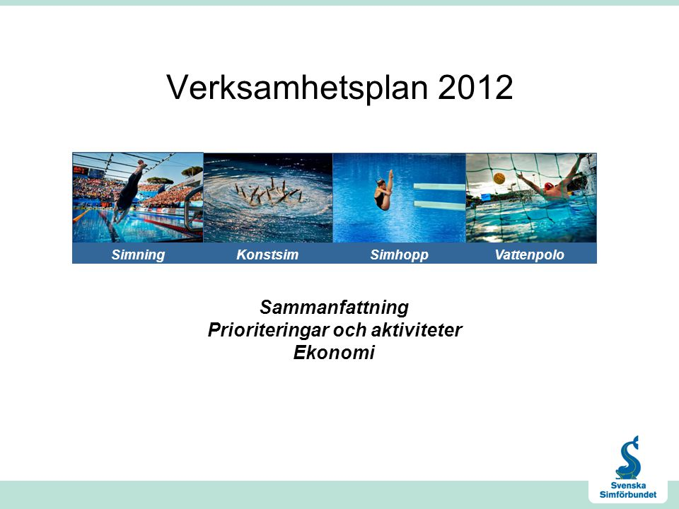 Verksamhetsplan 2012 SimningKonstsimSimhoppVattenpolo Sammanfattning Prioriteringar och aktiviteter Ekonomi