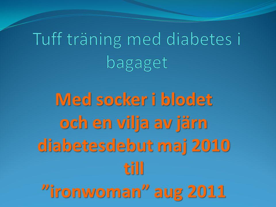 Med socker i blodet och en vilja av järn diabetesdebut maj 2010 till ironwoman aug 2011