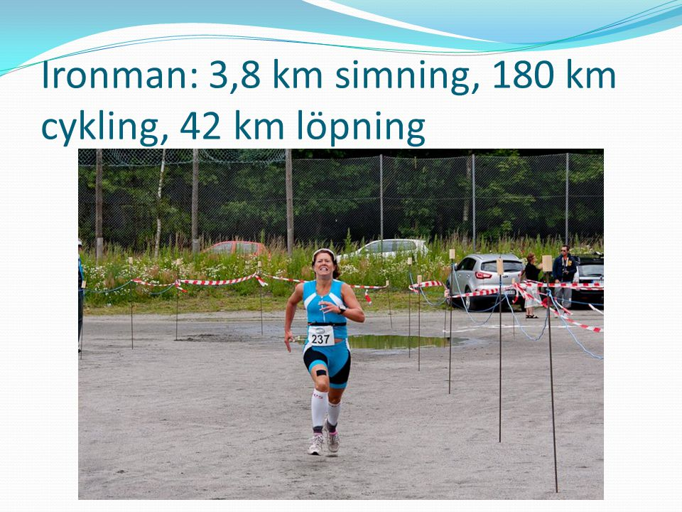 Ironman: 3,8 km simning, 180 km cykling, 42 km löpning