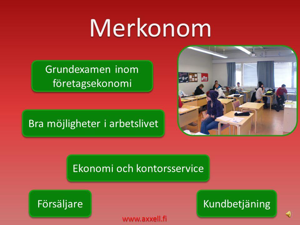 Merkonom Grundexamen inom företagsekonomi Grundexamen inom företagsekonomi Bra möjligheter i arbetslivet Ekonomi och kontorsservice Försäljare Kundbetjäning www.axxell.fi