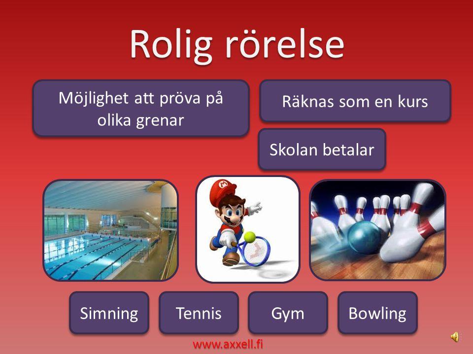 Rolig rörelse Simning Möjlighet att pröva på olika grenar Möjlighet att pröva på olika grenar Skolan betalar Skolan betalar Räknas som en kurs Räknas som en kurs Gym Bowling Tennis www.axxell.fi