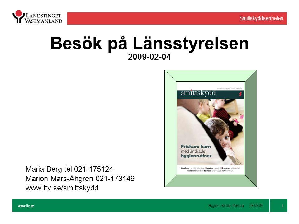 www.ltv.se Hygien + Smitta i förskola Smittskyddsenheten 1 09-02-04 Besök på Länsstyrelsen 2009-02-04 Maria Berg tel 021-175124 Marion Mars-Åhgren 021-173149 www.ltv.se/smittskydd