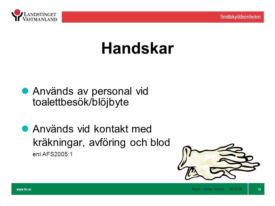 www.ltv.se Hygien + Smitta i förskola Smittskyddsenheten 10 09-02-04 Handskar lAnvänds av personal vid toalettbesök/blöjbyte lAnvänds vid kontakt med kräkningar, avföring och blod enl AFS2005:1