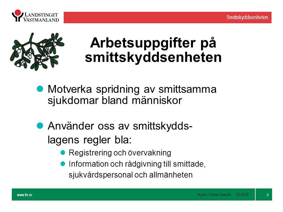 www.ltv.se Hygien + Smitta i förskola Smittskyddsenheten 4 09-02-04 Arbetsuppgifter forts.