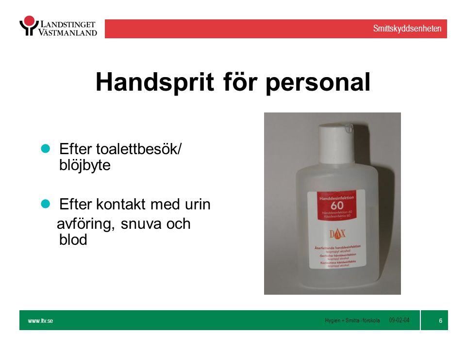 www.ltv.se Hygien + Smitta i förskola Smittskyddsenheten 6 09-02-04 Handsprit för personal lEfter toalettbesök/ blöjbyte lEfter kontakt med urin avföring, snuva och blod