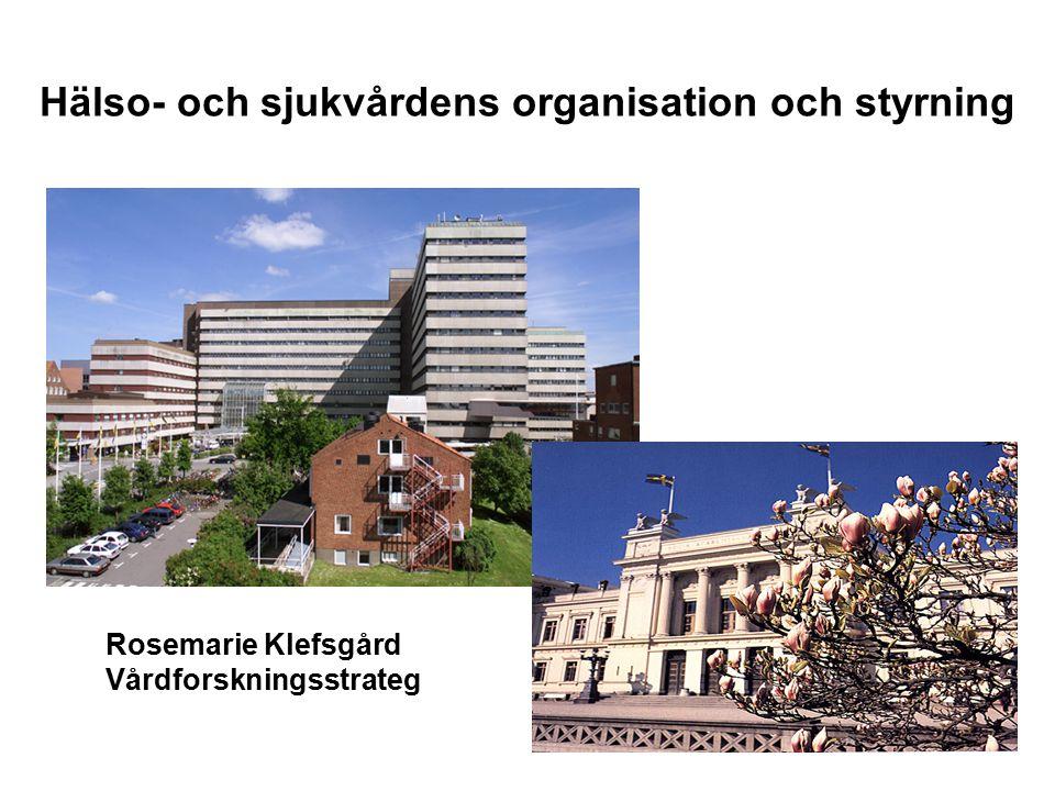 Rosemarie Klefsgård Vårdforskningsstrateg Hälso- och sjukvårdens organisation och styrning