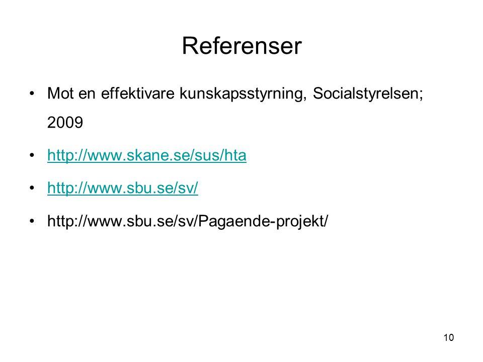 10 Referenser Mot en effektivare kunskapsstyrning, Socialstyrelsen; 2009 http://www.skane.se/sus/hta http://www.sbu.se/sv/ http://www.sbu.se/sv/Pagaen