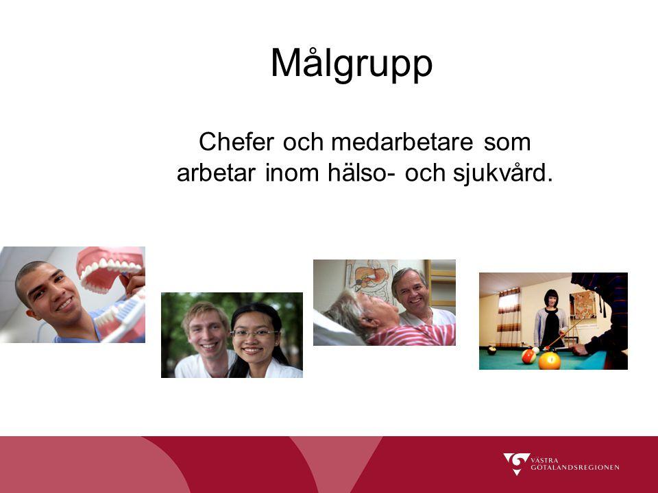 Målgrupp Chefer och medarbetare som arbetar inom hälso- och sjukvård.