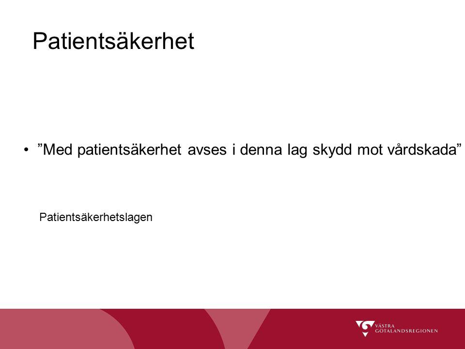 """Patientsäkerhet """"Med patientsäkerhet avses i denna lag skydd mot vårdskada"""" Patientsäkerhetslagen"""