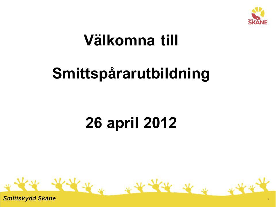 1 Välkomna till Smittspårarutbildning 26 april 2012 Smittskydd Skåne