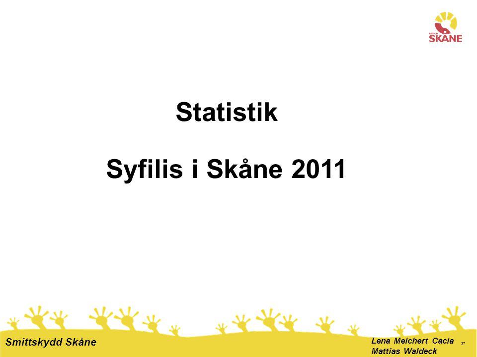 37 Statistik Syfilis i Skåne 2011 Lena Melchert Cacia Mattias Waldeck Smittskydd Skåne