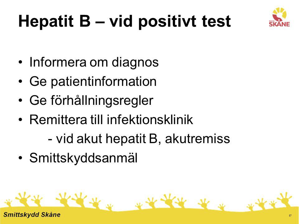 57 Hepatit B – vid positivt test Informera om diagnos Ge patientinformation Ge förhållningsregler Remittera till infektionsklinik - vid akut hepatit B