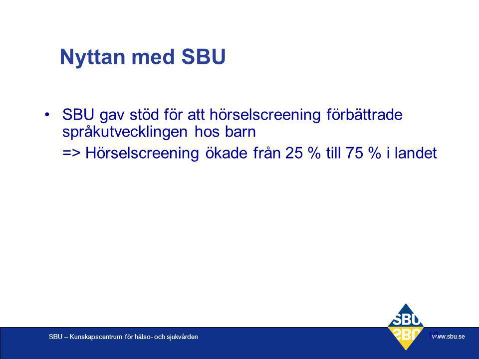 SBU – Kunskapscentrum för hälso- och sjukvården www.sbu.se 10 SBU gav stöd för att hörselscreening förbättrade språkutvecklingen hos barn => Hörselscr