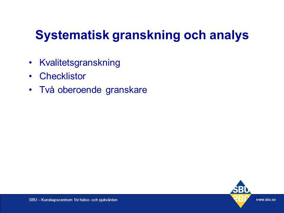 SBU – Kunskapscentrum för hälso- och sjukvården www.sbu.se 17 Systematisk granskning och analys Kvalitetsgranskning Checklistor Två oberoende granskar