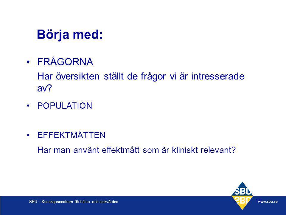 SBU – Kunskapscentrum för hälso- och sjukvården www.sbu.se 19 Börja med: FRÅGORNA Har översikten ställt de frågor vi är intresserade av? POPULATION EF
