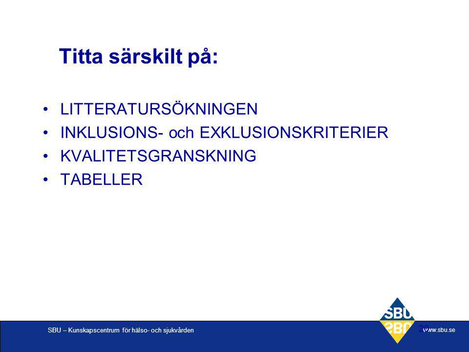 SBU – Kunskapscentrum för hälso- och sjukvården www.sbu.se 20 Titta särskilt på: LITTERATURSÖKNINGEN INKLUSIONS- och EXKLUSIONSKRITERIER KVALITETSGRAN
