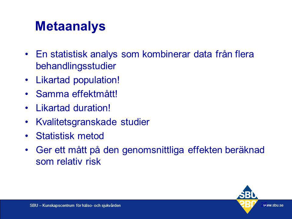 SBU – Kunskapscentrum för hälso- och sjukvården www.sbu.se 25 Metaanalys En statistisk analys som kombinerar data från flera behandlingsstudier Likart