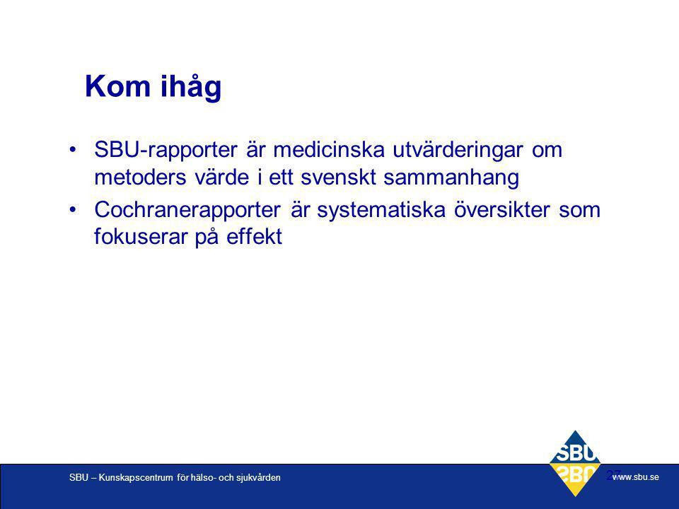 SBU – Kunskapscentrum för hälso- och sjukvården www.sbu.se 27 Kom ihåg SBU-rapporter är medicinska utvärderingar om metoders värde i ett svenskt samma