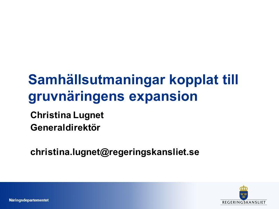 Näringsdepartementet Samhällsutmaningar kopplat till gruvnäringens expansion Christina Lugnet Generaldirektör christina.lugnet@regeringskansliet.se
