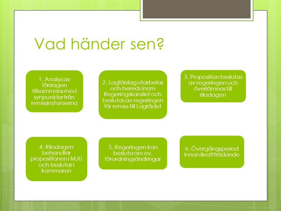 Vad händer sen? 1. Analys av förslagen tillsammans med synpunkter från remissinstanserna 2. Lagförslag utarbetas och bereds inom Regeringskansliet och
