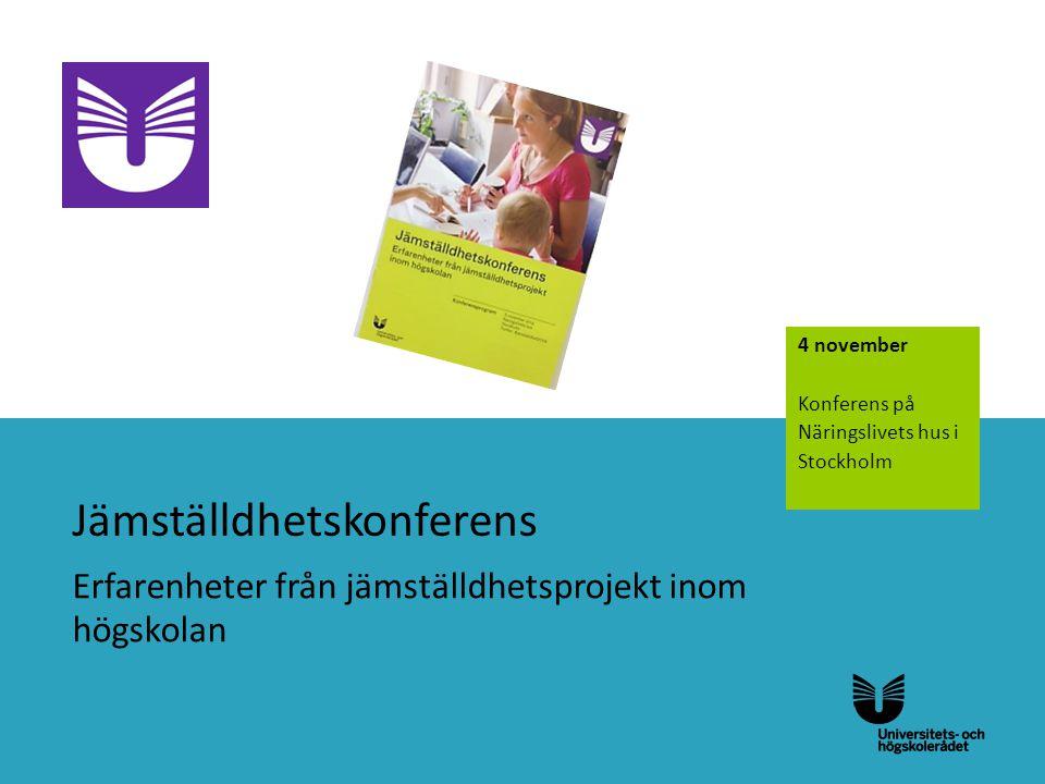 Jämställdhetskonferens Erfarenheter från jämställdhetsprojekt inom högskolan 4 november Konferens på Näringslivets hus i Stockholm