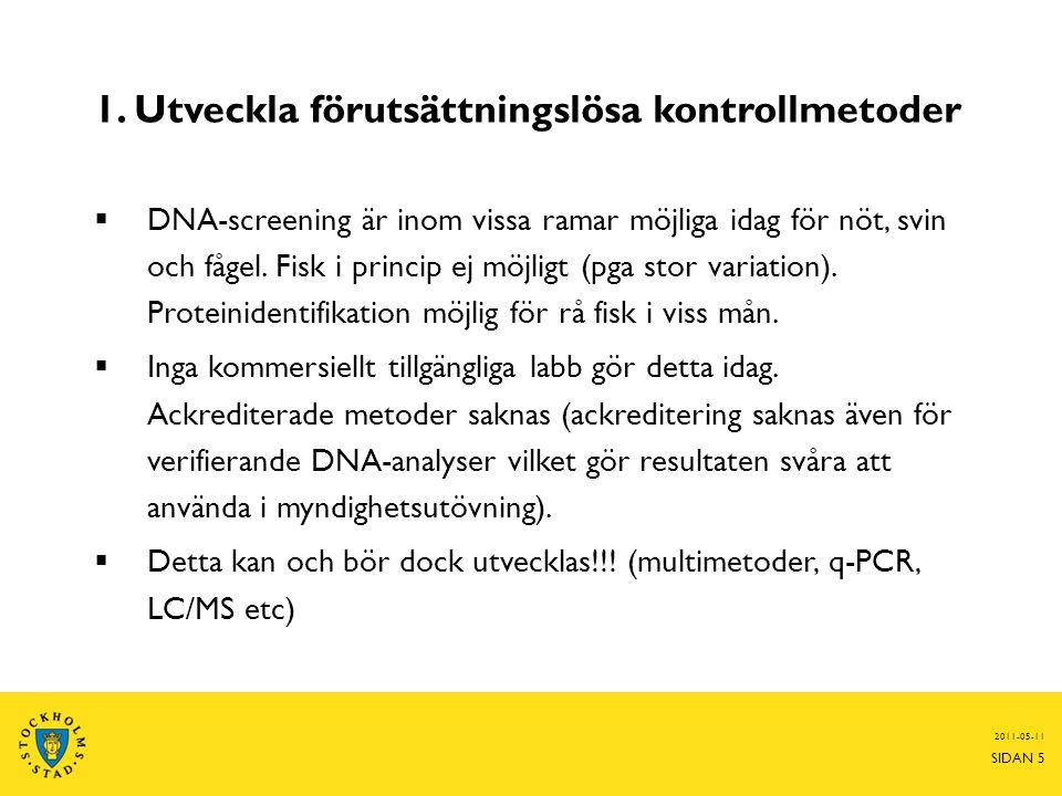 1. Utveckla förutsättningslösa kontrollmetoder  DNA-screening är inom vissa ramar möjliga idag för nöt, svin och fågel. Fisk i princip ej möjligt (pg