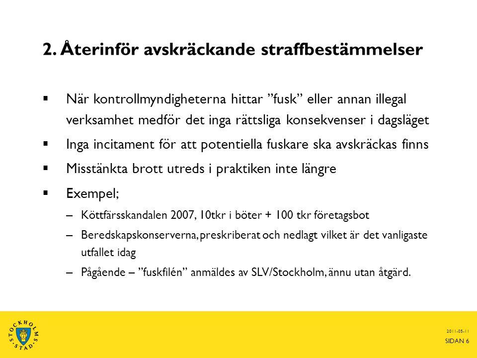 2.Återinför avskräckande straffbestämmelser  2006 togs fängelsestraff bort ur LL – Ur prop.