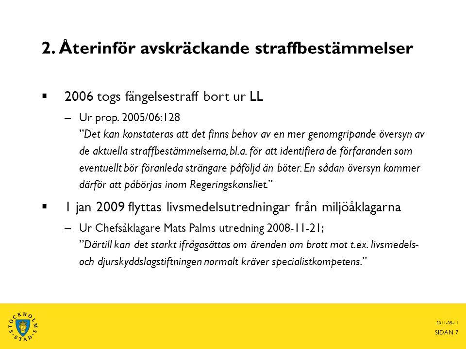 2. Återinför avskräckande straffbestämmelser  2006 togs fängelsestraff bort ur LL – Ur prop.